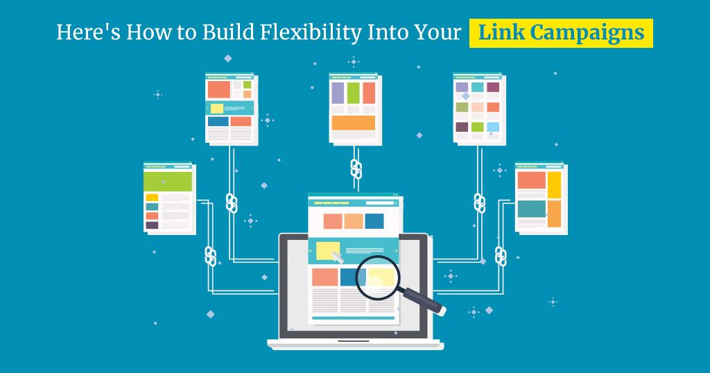 How to Build Flexibility Into Your Link Campaigns