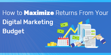 Maximize ROI from Marketing|How to maximize returns from your Digital Marketing Budget