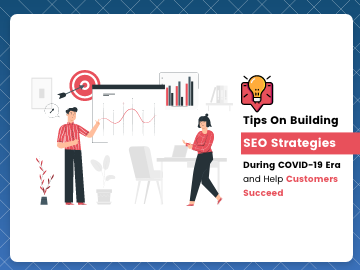 Tips On Building SEO Strategies During COVID-19 Era and Help Customers Succeed
